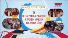 XX Pielgrzymka Młodych z Radiem Maryja na Jasną Górę